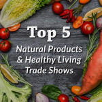Our Top 5 Natural Products & Health Food Trade Shows for 2016