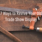7 Ways to Revive Your Old Trade Show Display