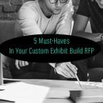 5 Must-Haves In Your Custom Exhibit Build RFP