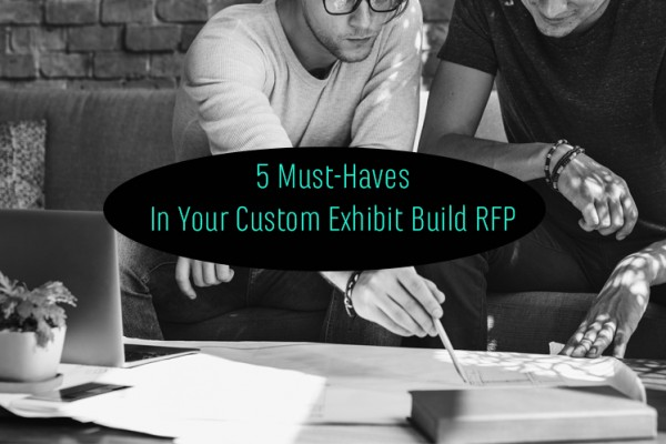 5 Must-Haves In Your Custom Exhibit Build RFP