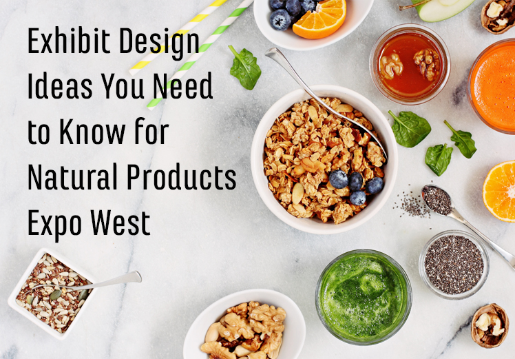 Exhibit Design Ideas For Natural Products Expo West