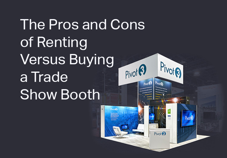 The Pros and Cons of Renting Versus Buying a Trade Show Booth better to rent or buy a trade show booth