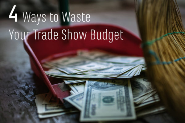 Ways to waste your trade show budget