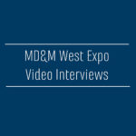 MD&M West Expo Video Interview